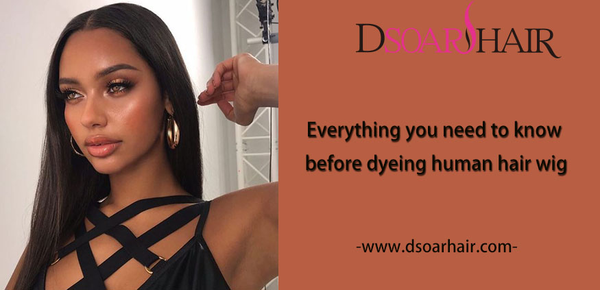 Everything you need to know before dyeing human hair wig