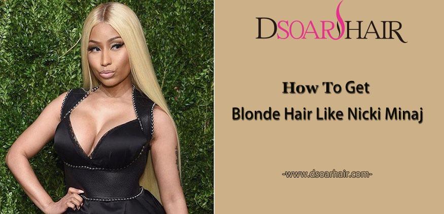How To Get Blonde Hair Like Nicki Minaj