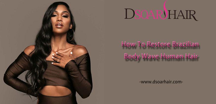 how to restore brazilian body wave human hair