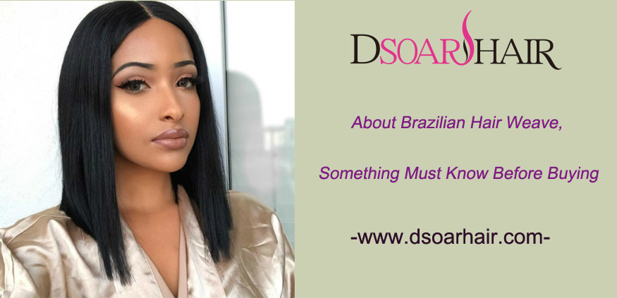 About Brazilian Hair Weave, Something Must Know Before Buying