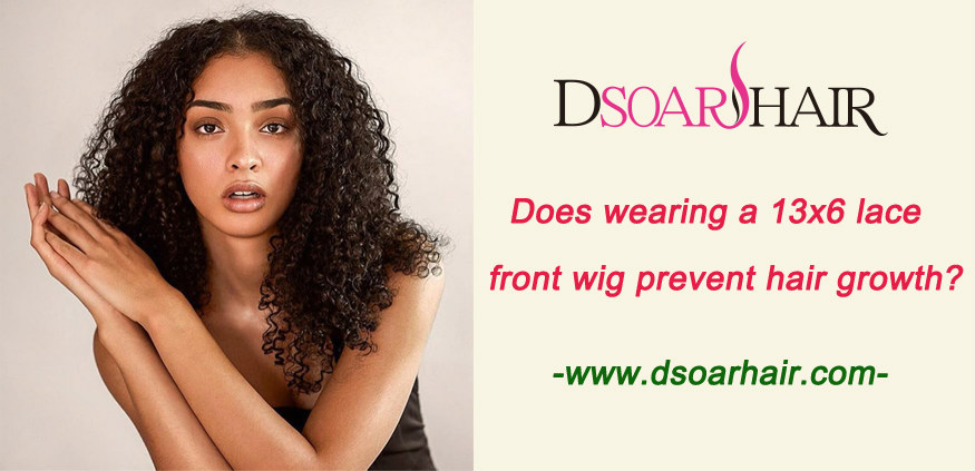 Does wearing a 13x6 lace front wig prevent hair growth