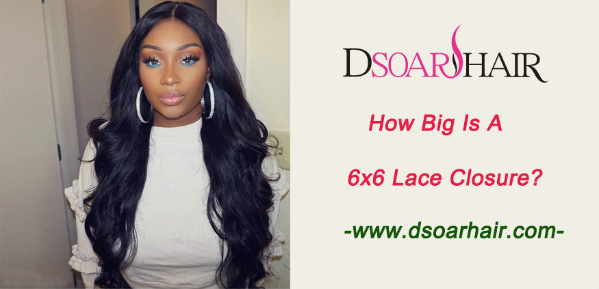 How big is a 6x6 lace closure