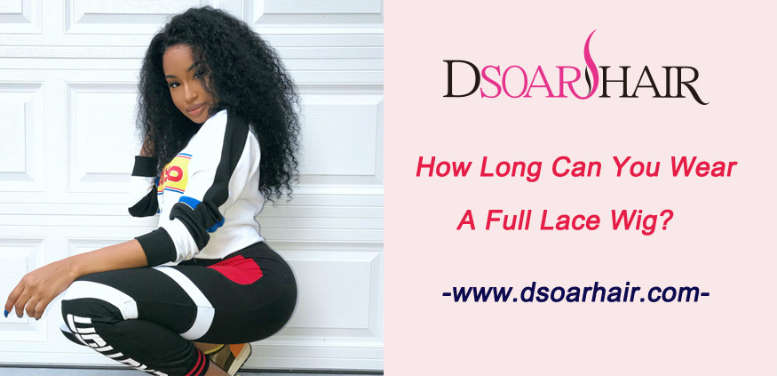 How long can you wear a full lace wig