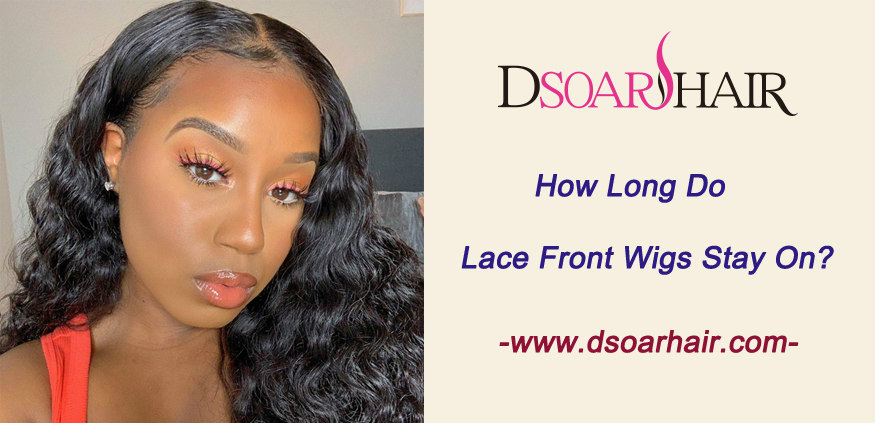How long do lace front wigs stay on