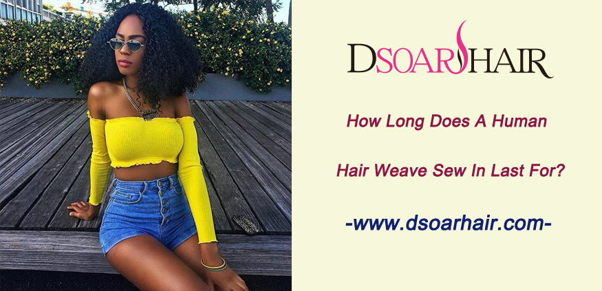 How long does a human hair weave sew in last for