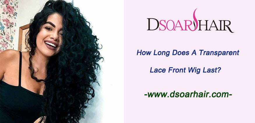 How long does a transparent lace front wig last