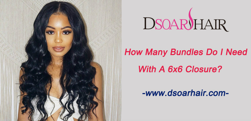 How many bundles do I need with a 6x6 closure