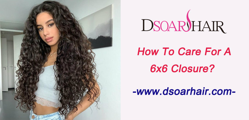 How to care for a 6x6 closure
