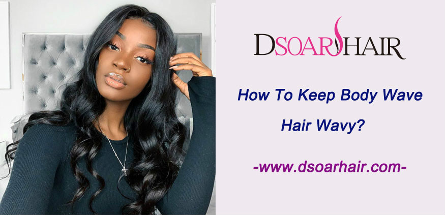 How to keep body wave hair wavy