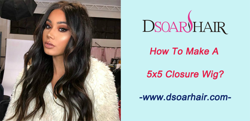 How to make a 5x5 closure wig