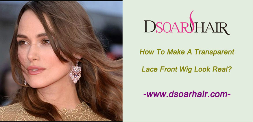 How to make a transparent lace front wig look real