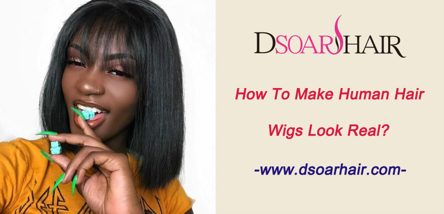 How to make human hair wigs look real