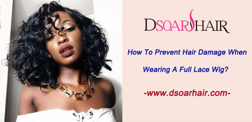 How to prevent hair damage when wearing a full lace wig