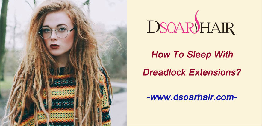 How to sleep with dreadlock extensions