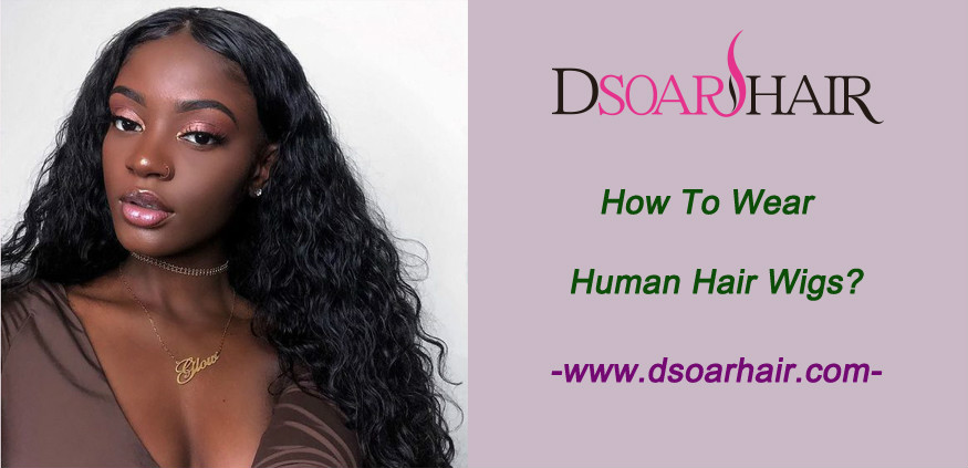 How to wear human hair wigs