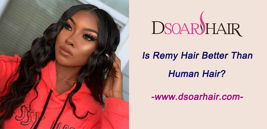Is Remy hair better than human hair