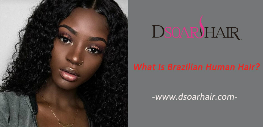 What Is Brazilian Human Hair