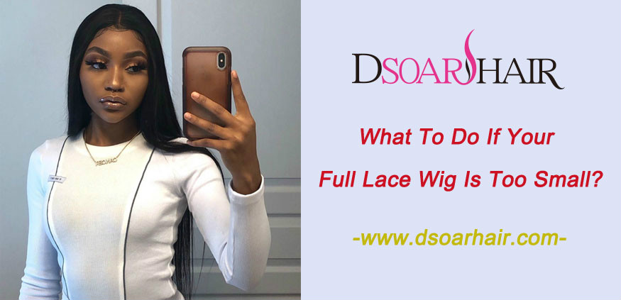 What to do if your full lace wig is too small