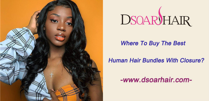 Where to buy the best human hair bundles with closure