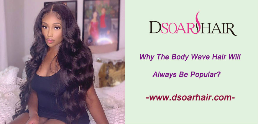 Why the body wave hair will always be popular