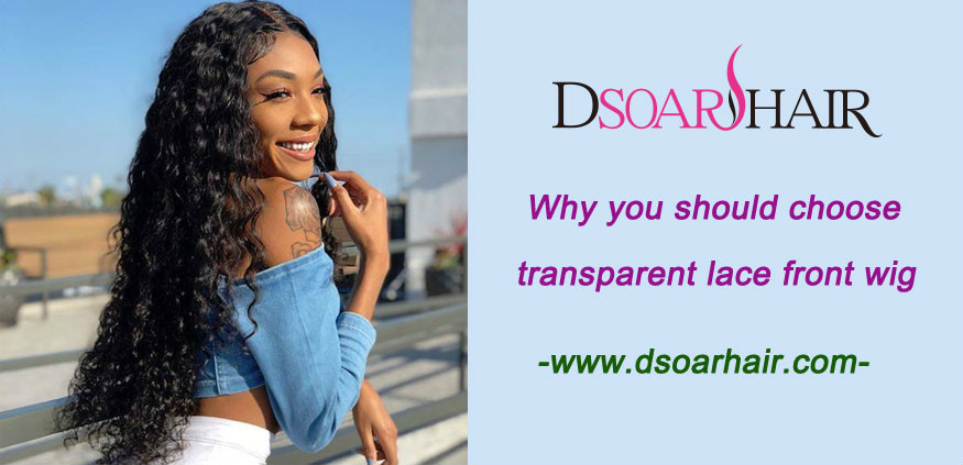 Why you should choose the transparent lace front wig