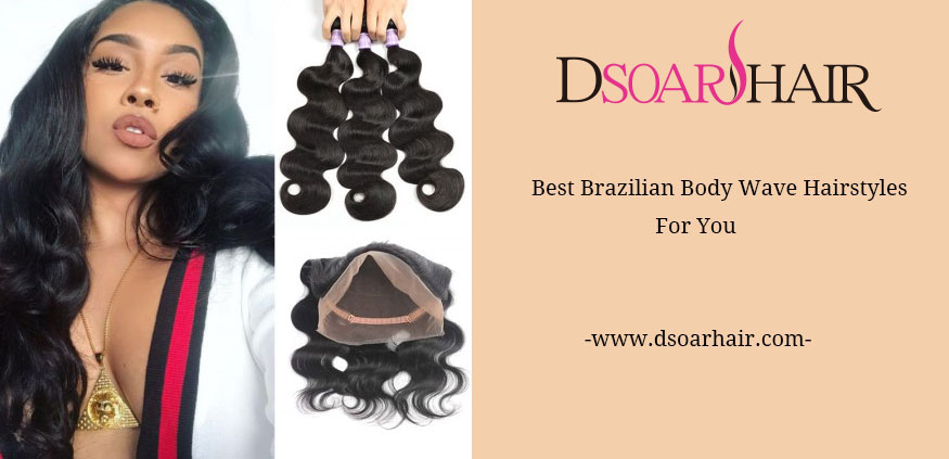 Best Brazilian Body WaveSew In Hairstyles For You