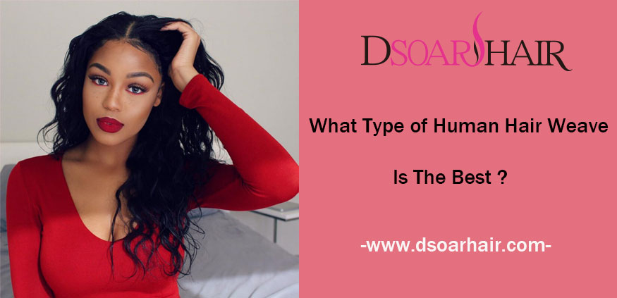 What Type Of Human Hair Weave Is The Best?