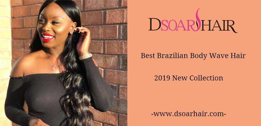 Best Brazilian Body Wave Hair 2019 New Collection