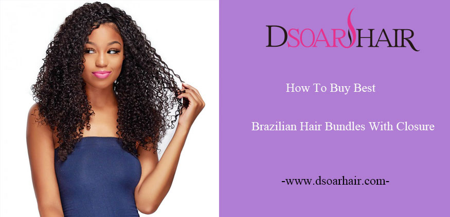 How To Buy Best Brazilian Hair Bundles With Closure?