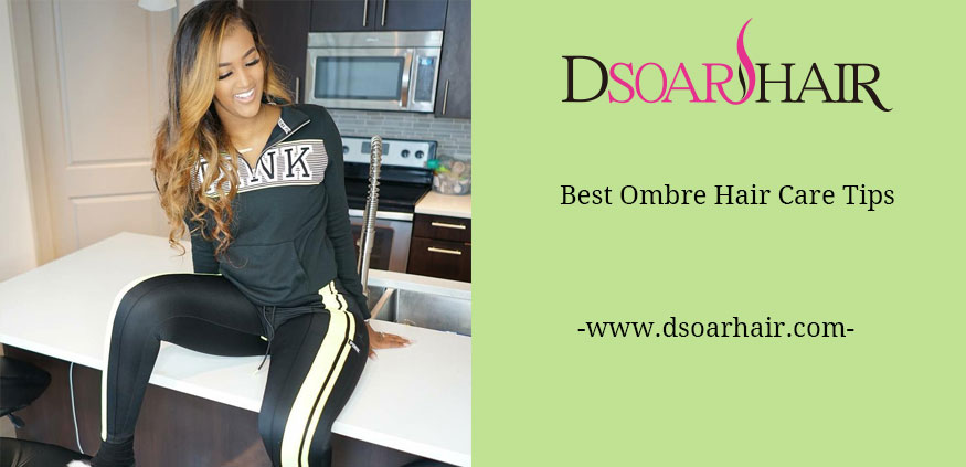 Best Ombre Hair Care Tips | DSoar Hair