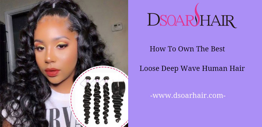 How To Own The Best Loose Deep Wave Human Hair?