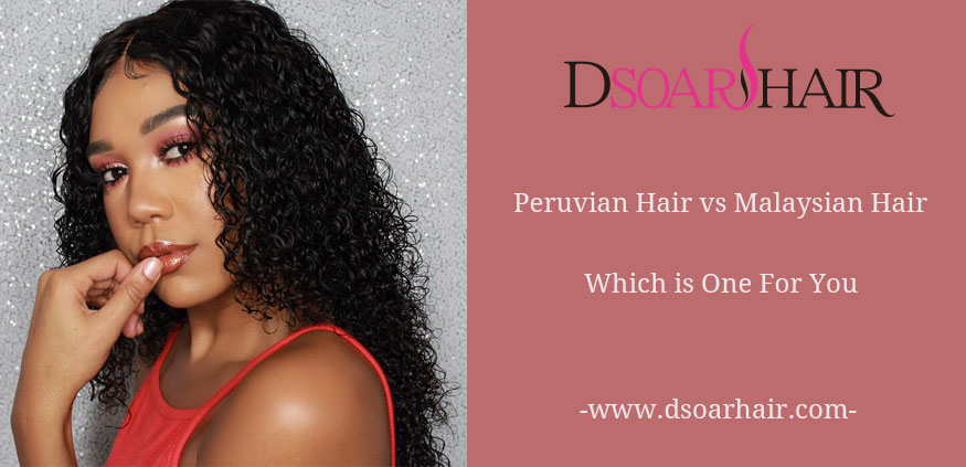 Peruvian Hair vs Malaysian Hair,Which is Best For You?