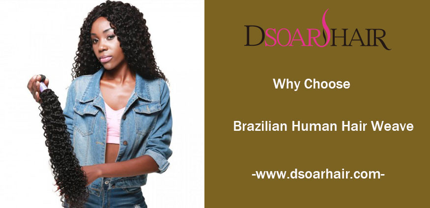 Why Choose Brazilian Human Hair Weave?