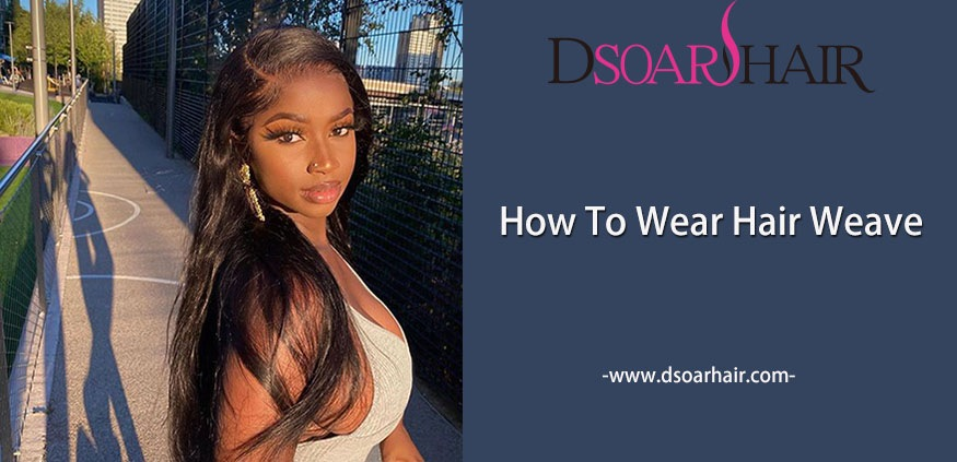 how to wear hair weave
