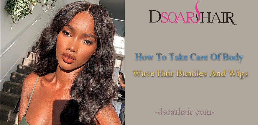 How To Take Care Of Body Wave Hair Bundles And Wigs